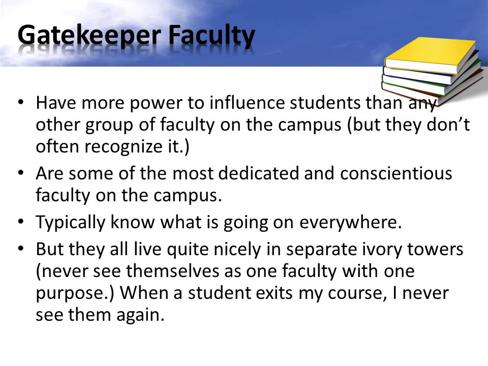 Have more power to influence students than any other group of faculty on the campus (but they dont often recognize it.) Are some of the most dedicated