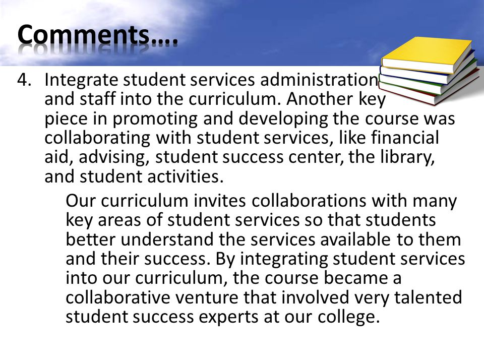 4.Integrate student services administration and staff into the curriculum. Another key piece in promoting and developing the course was collaborating