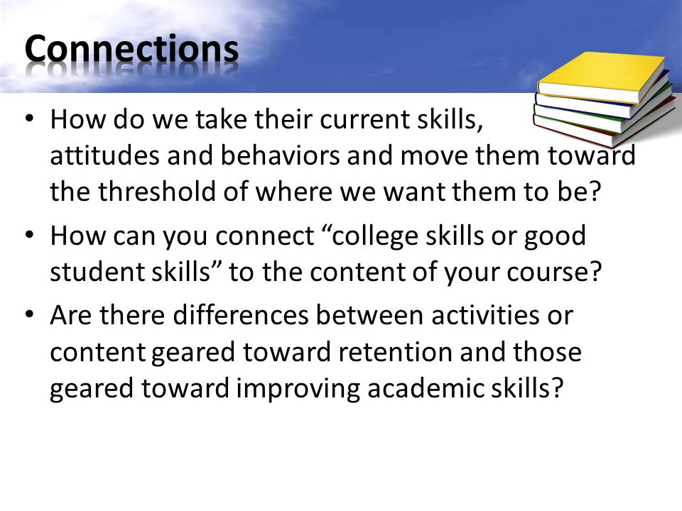 How do we take their current skills, attitudes and behaviors and move them toward the threshold of where we want them to be? How can you connect colle