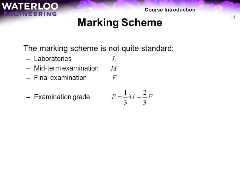 Marking Scheme The marking scheme is not quite standard: –Laboratories L –Mid-term examination M –Final examination F –Examination grade Course Introd