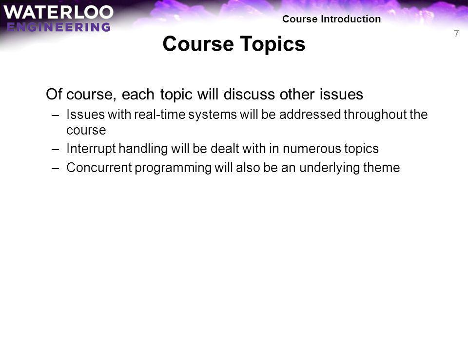 Course Topics Of course, each topic will discuss other issues –Issues with real-time systems will be addressed throughout the course –Interrupt handli