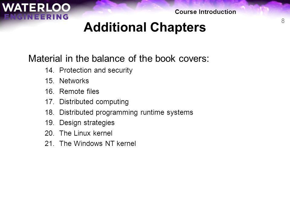 Additional Chapters Material in the balance of the book covers: 14.Protection and security 15.Networks 16.Remote files 17.Distributed computing 18.Dis