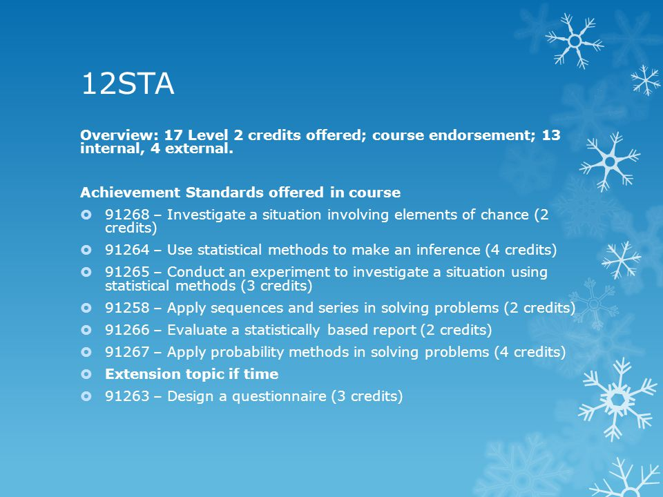 12STA Overview: 17 Level 2 credits offered; course endorsement; 13 internal, 4 external.