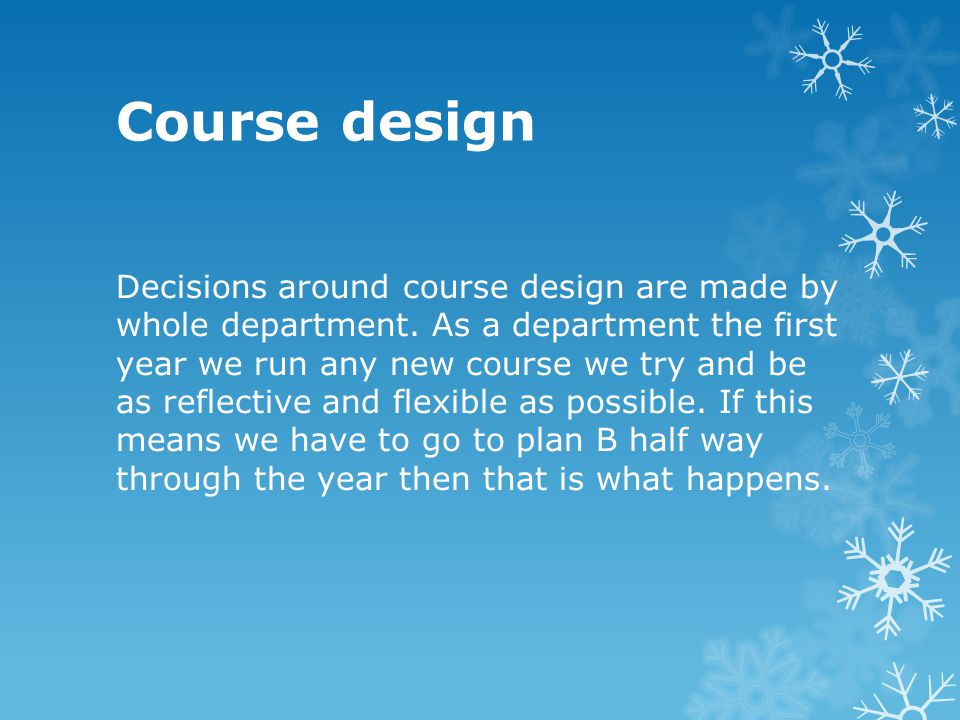 Course design Decisions around course design are made by whole department.