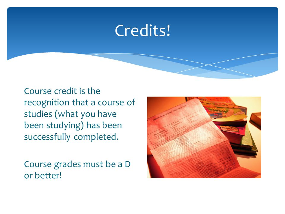 Credits Course credits usually are figured on a semester basis where One Semester of successful work =.5 credits