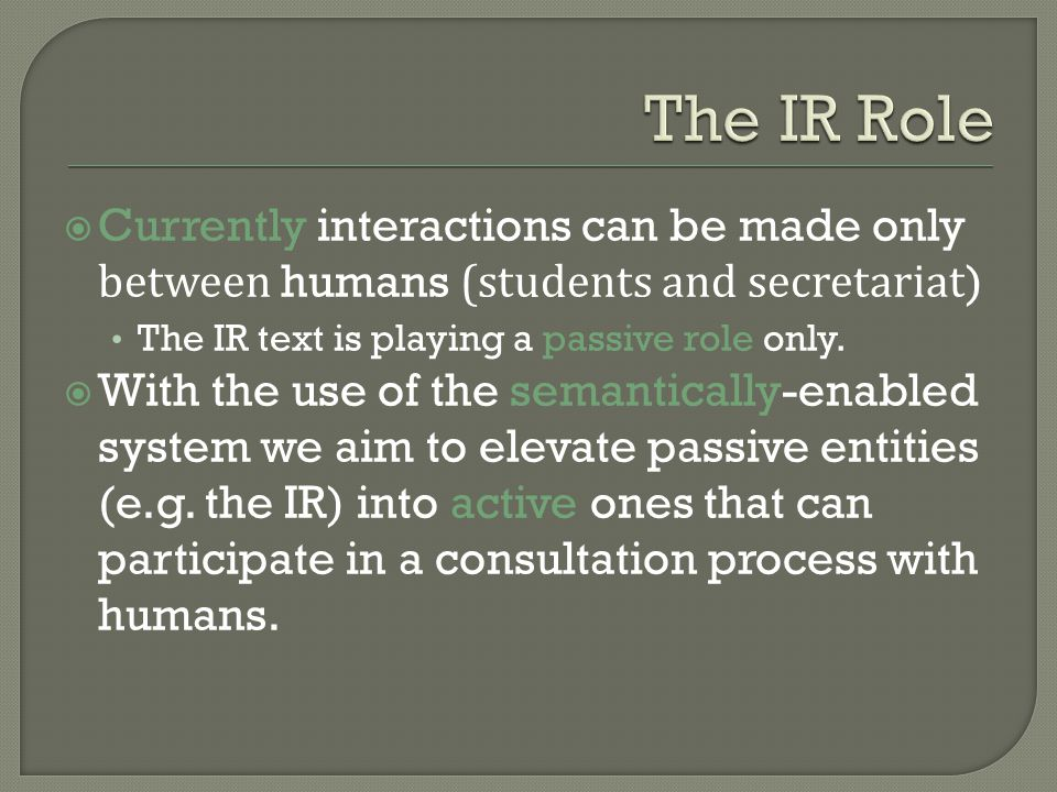 Currently interactions can be made only between humans (students and secretariat) The IR text is playing a passive role only.