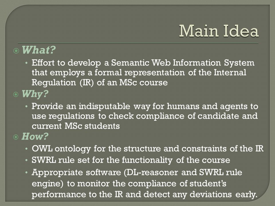 What? Effort to develop a Semantic Web Information System that employs a formal representation of the Internal Regulation (IR) of an MSc course Why? P