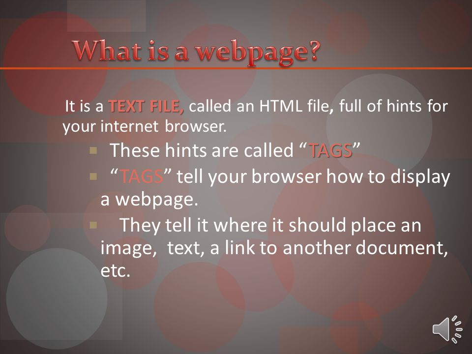 TEXT FILE, It is a TEXT FILE, called an HTML file, full of hints for your internet browser.