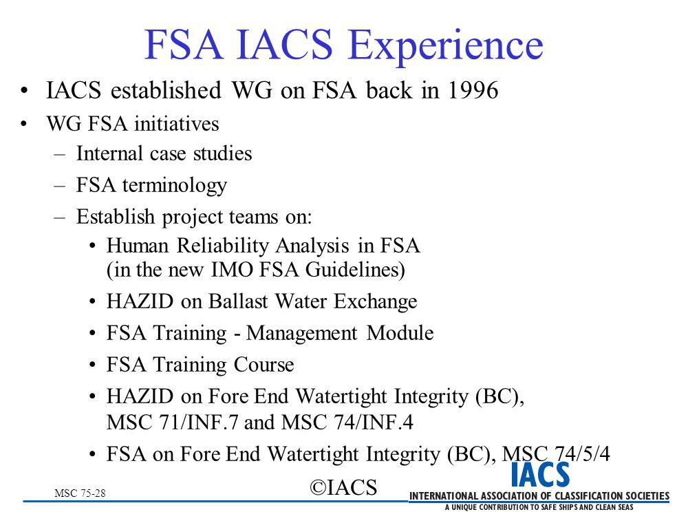 MSC 75-28 ©IACS FSA IACS Experience IACS established WG on FSA back in 1996 WG FSA initiatives –Internal case studies –FSA terminology –Establish proj