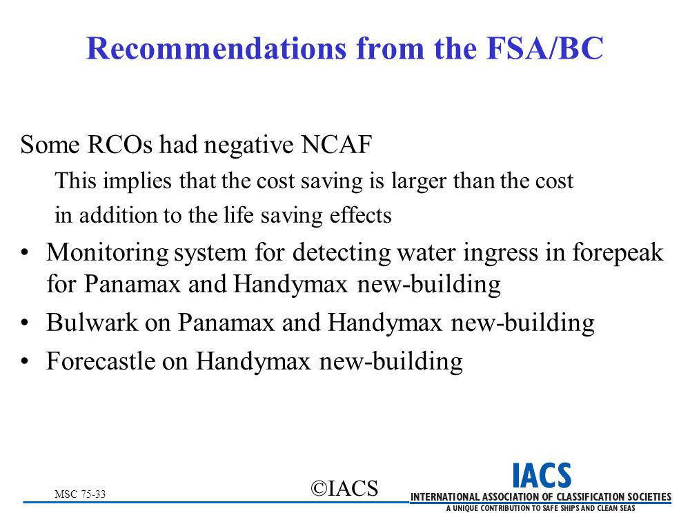 MSC 75-33 ©IACS Recommendations from the FSA/BC Some RCOs had negative NCAF This implies that the cost saving is larger than the cost in addition to t