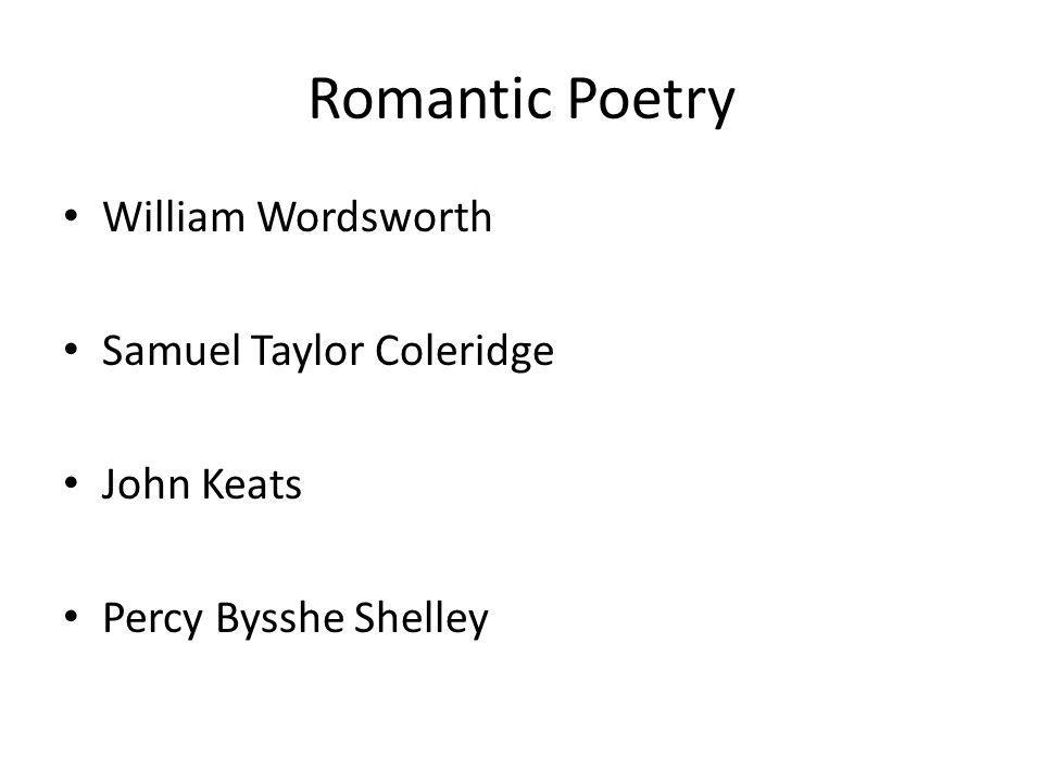 Romantic Poetry William Wordsworth Samuel Taylor Coleridge John Keats Percy Bysshe Shelley
