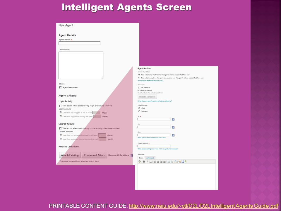 Intelligent Agents Screen PRINTABLE CONTENT GUIDE: http://www.neiu.edu/~ctl/D2L/D2L Intelligent Agents Guide.pdf http://www.neiu.edu/~ctl/D2L/D2L Intelligent Agents Guide.pdfhttp://www.neiu.edu/~ctl/D2L/D2L Intelligent Agents Guide.pdf