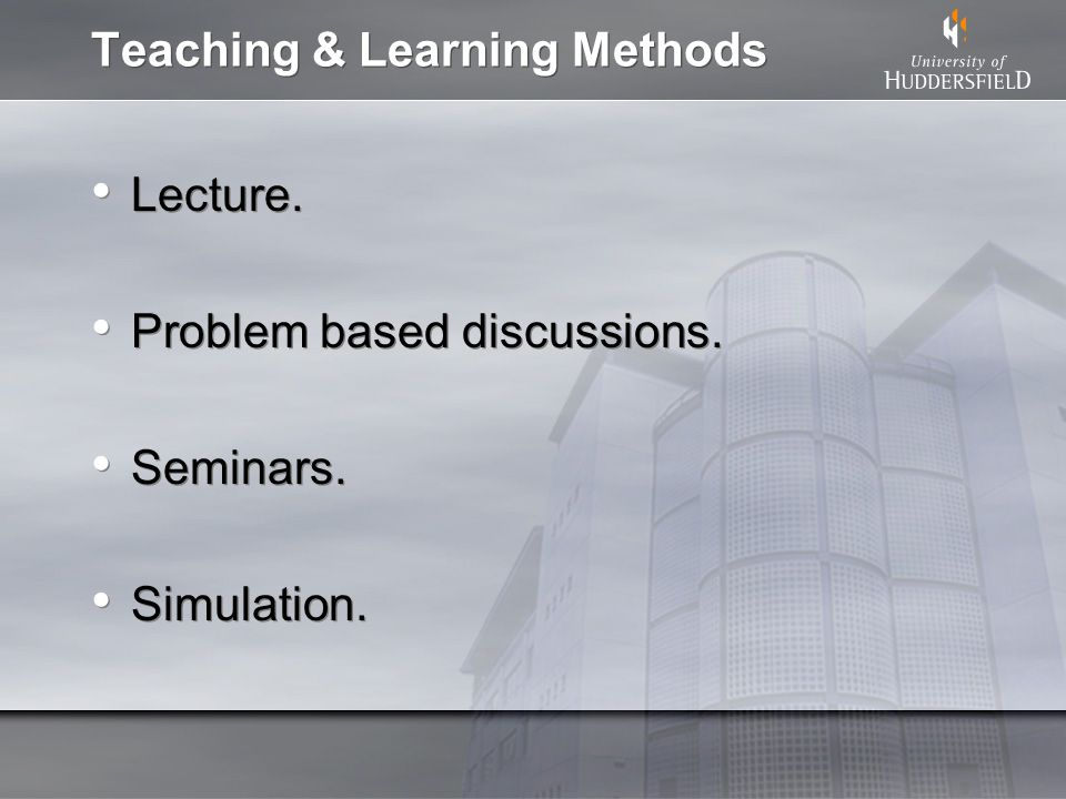Teaching & Learning Methods Lecture. Problem based discussions.