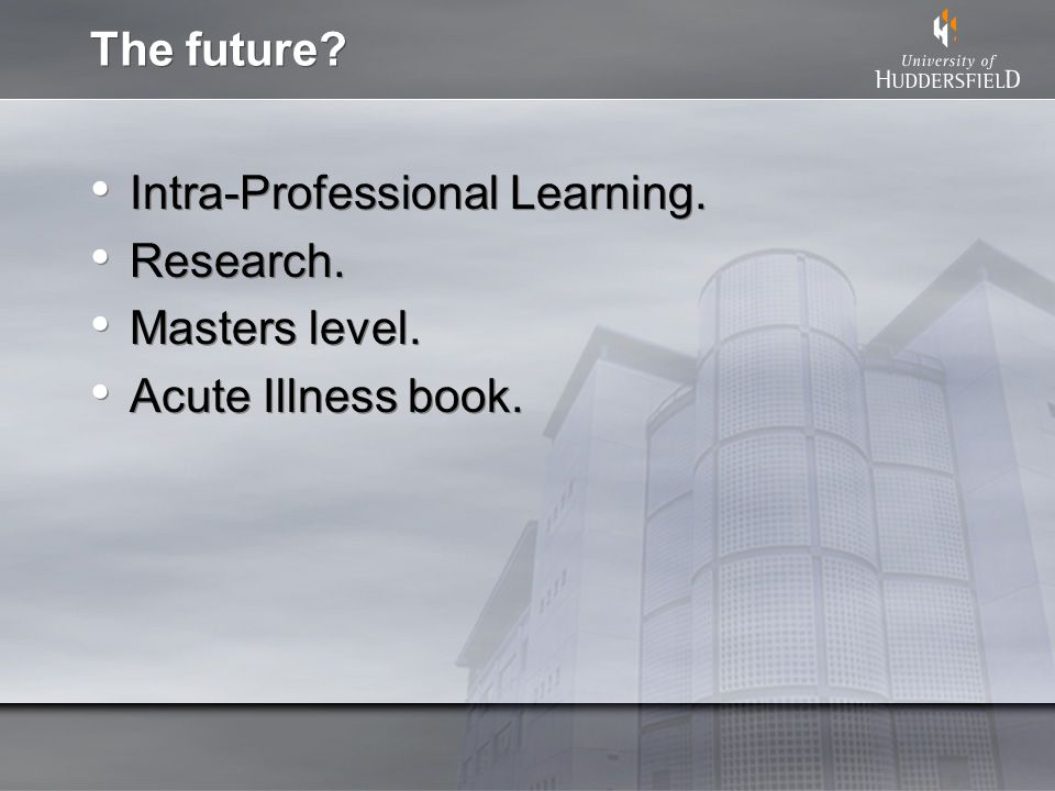 The future? Intra-Professional Learning. Research. Masters level. Acute Illness book. Intra-Professional Learning. Research. Masters level. Acute Illn