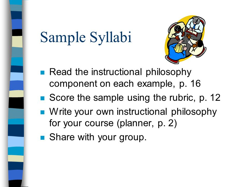 Sample Syllabi n Read the instructional philosophy component on each example, p.