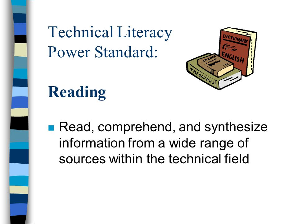 Technical Literacy Power Standard: Reading n Read, comprehend, and synthesize information from a wide range of sources within the technical field