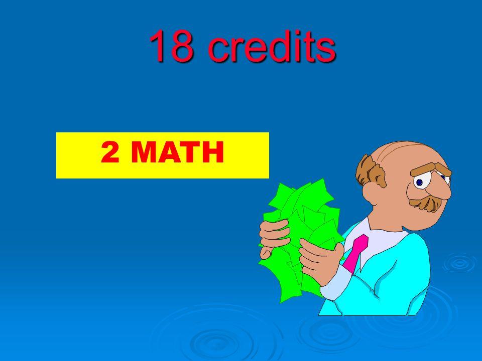18 credits 2 MATH