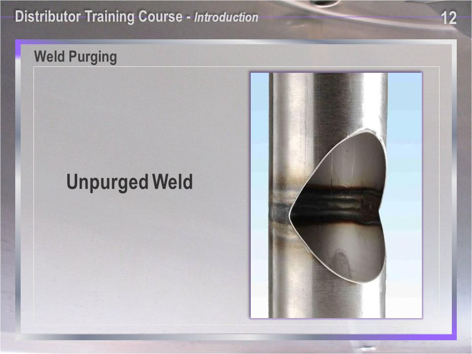 Unpurged Weld Weld Purging Distributor Training Course - Introduction 12