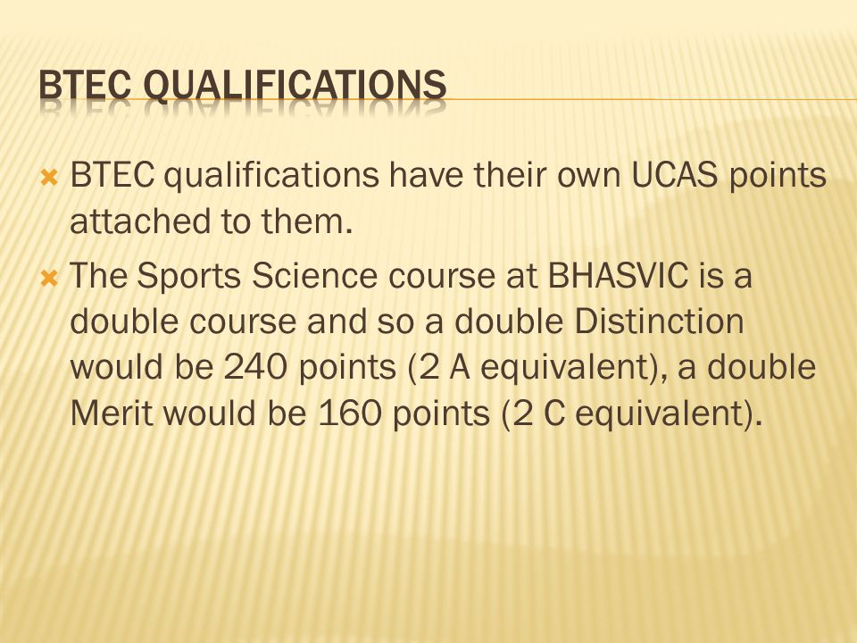 BTEC qualifications have their own UCAS points attached to them.