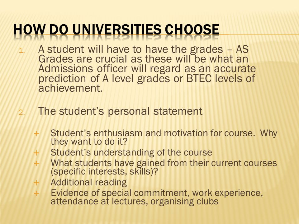 1. A student will have to have the grades – AS Grades are crucial as these will be what an Admissions officer will regard as an accurate prediction of