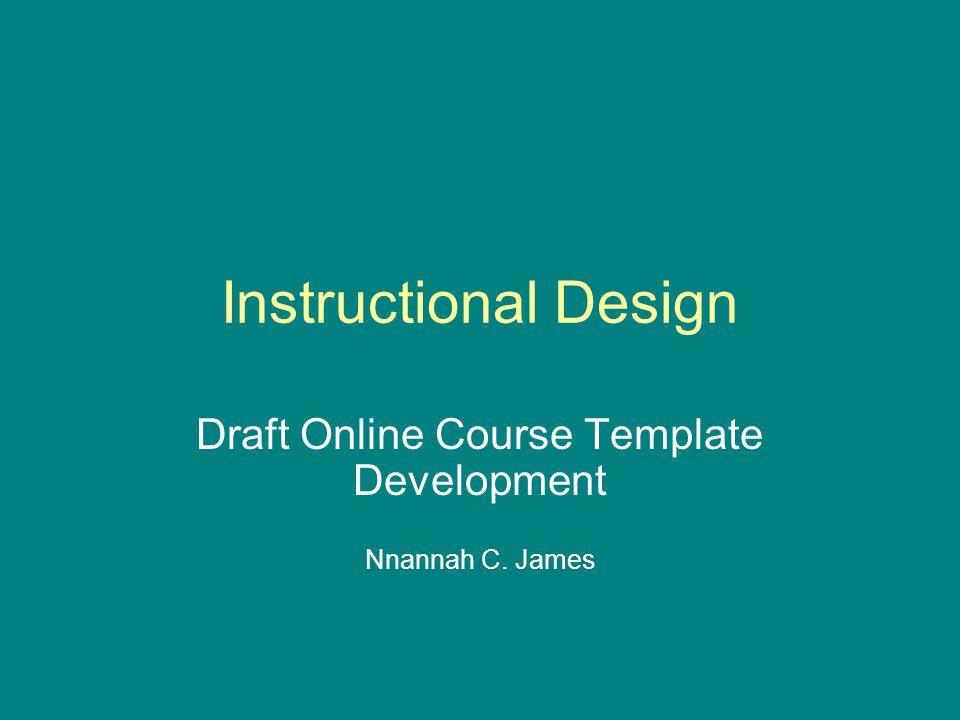 Instructional Design Draft Online Course Template Development Nnannah C. James