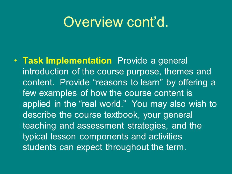 Overview contd. Task Implementation Provide a general introduction of the course purpose, themes and content. Provide reasons to learn by offering a f
