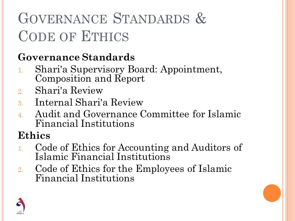 G OVERNANCE S TANDARDS & C ODE OF E THICS Governance Standards 1. Shari'a Supervisory Board: Appointment, Composition and Report 2. Shari'a Review 3.