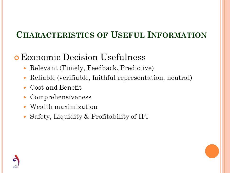 C HARACTERISTICS OF U SEFUL I NFORMATION Economic Decision Usefulness Relevant (Timely, Feedback, Predictive) Reliable (verifiable, faithful represent