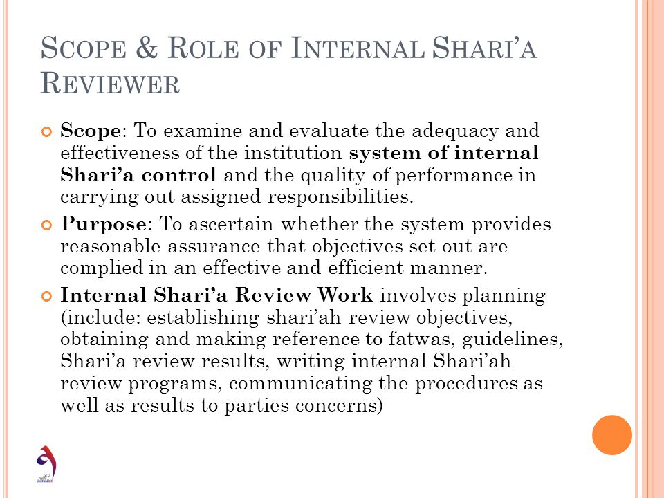 S COPE & R OLE OF I NTERNAL S HARI A R EVIEWER Scope : To examine and evaluate the adequacy and effectiveness of the institution system of internal Sh