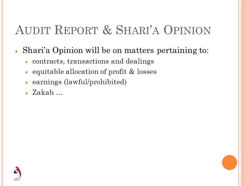 A UDIT R EPORT & S HARI A O PINION Sharia Opinion will be on matters pertaining to: contracts, transactions and dealings equitable allocation of profi