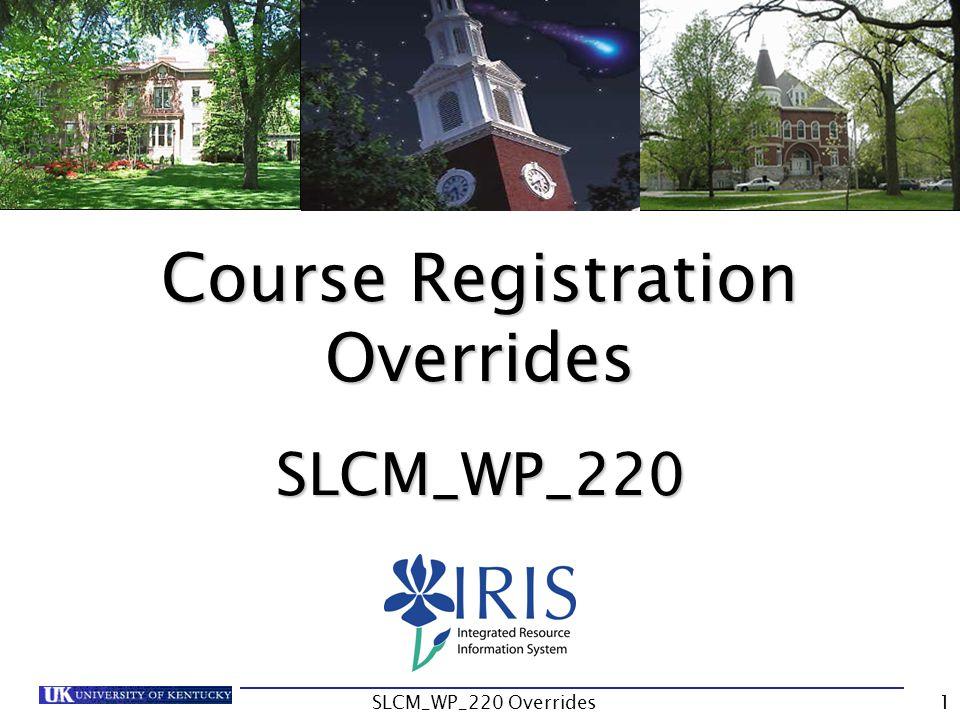 Course Registration Overrides SLCM_WP_220 1SLCM_WP_220 Overrides