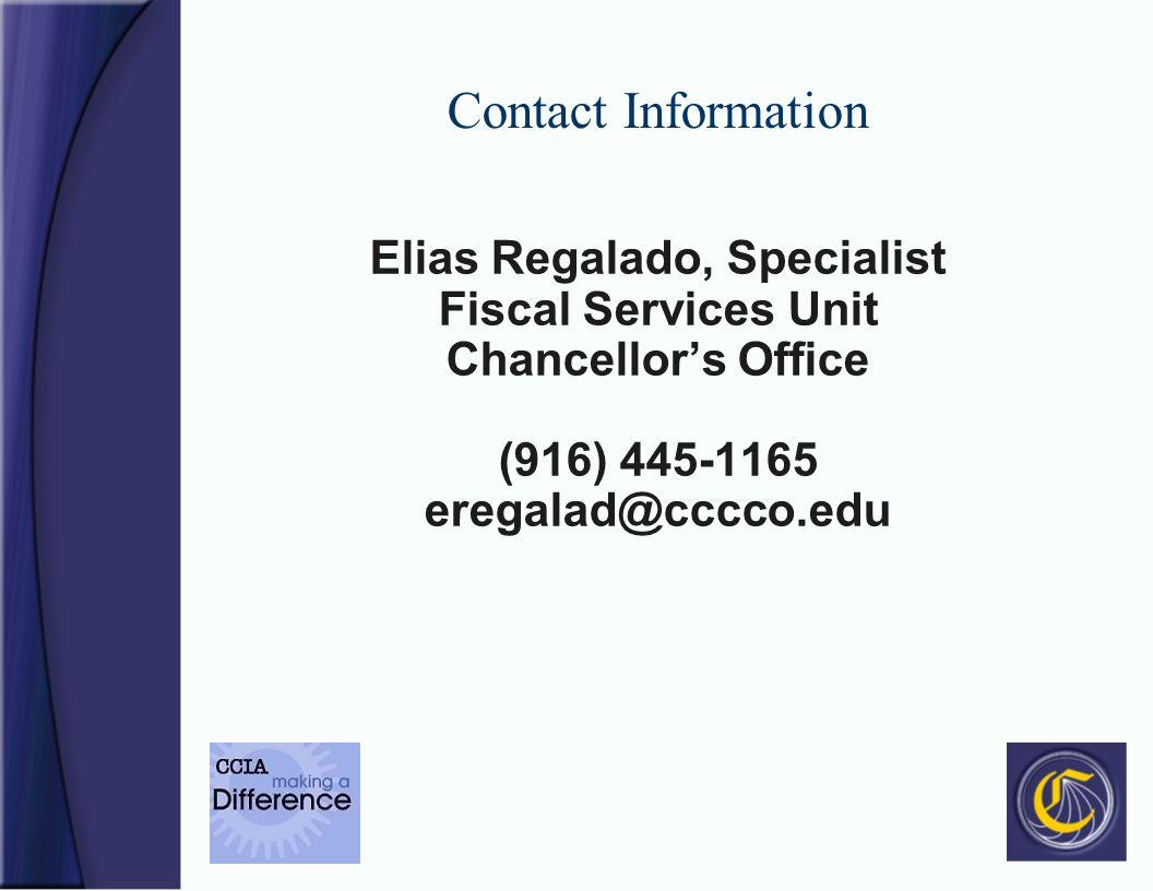 Contact Information Elias Regalado, Specialist Fiscal Services Unit Chancellors Office (916) 445-1165 eregalad@cccco.edu