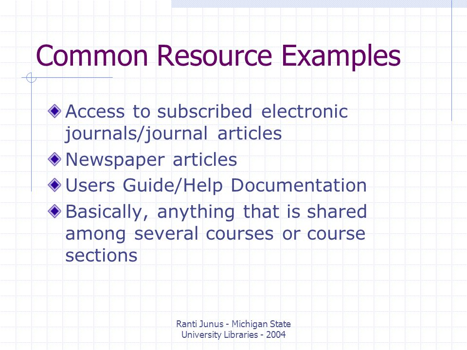 Ranti Junus - Michigan State University Libraries - 2004 MSU Libraries and GRL Discipline specific Subject and Research Guides Research Guides for a specific course or topic Library Instructions (How Tos) Course Electronic Reserve (E-Reserve) Copyrighted materials that are made available for a specific class in a given semester