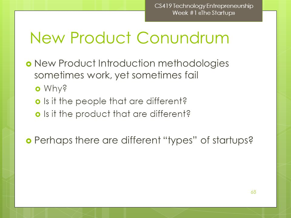 68 New Product Conundrum New Product Introduction methodologies sometimes work, yet sometimes fail Why.