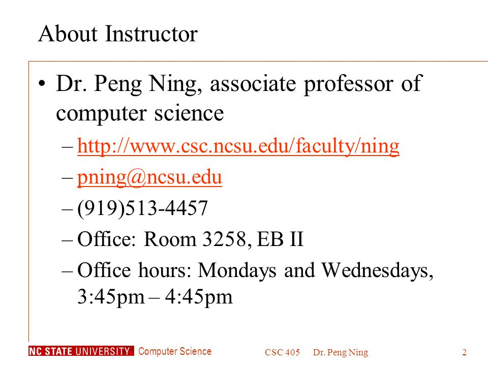 Computer Science CSC 405Dr. Peng Ning2 About Instructor Dr.