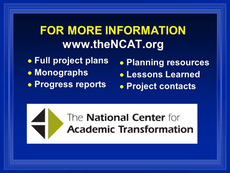 FOR MORE INFORMATION www.theNCAT.org Full project plans Monographs Progress reports Planning resources Lessons Learned Project contacts