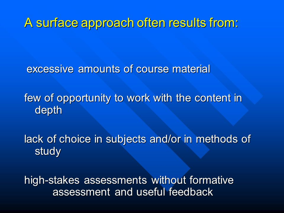 Distinctions In the deep approach, the memorized material is used in analysis, synthesis, making judgements, etc. In the surface approach the material