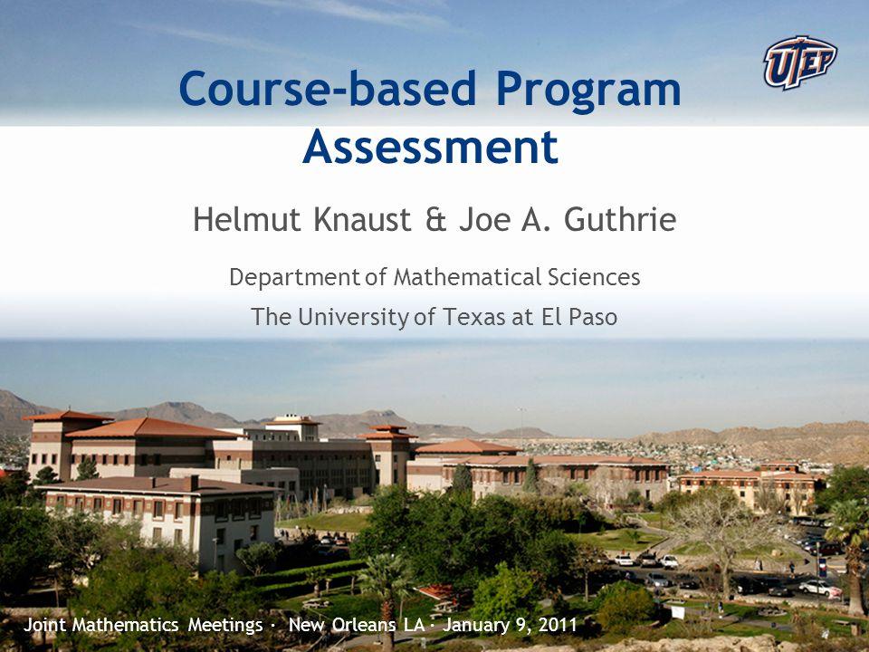 © The University of Texas at El Paso Course-based Program Assessment Helmut Knaust & Joe A.