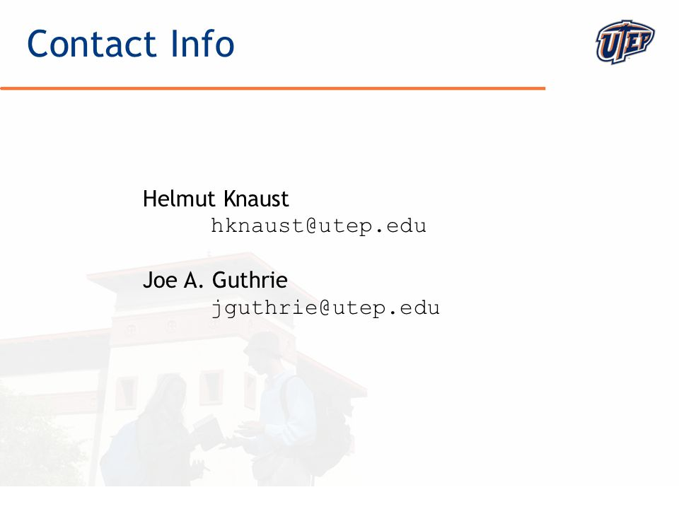 © The University of Texas at El Paso Contact Info Helmut Knaust hknaust@utep.edu Joe A.