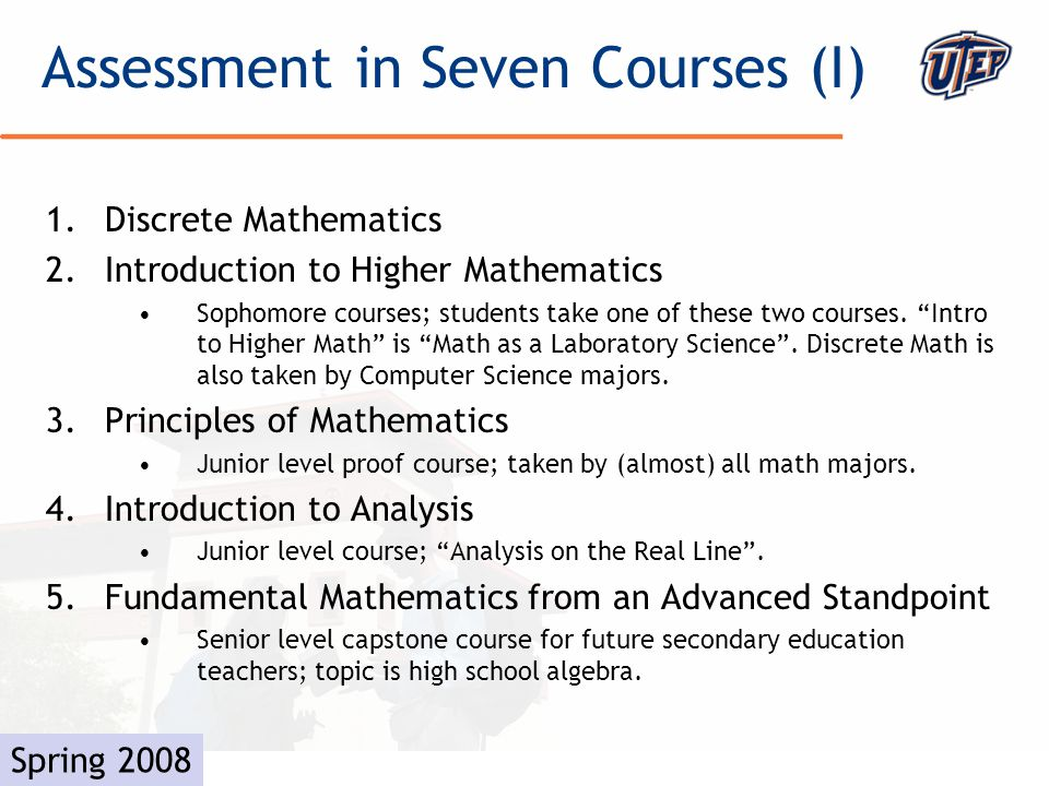 © The University of Texas at El Paso 1.Discrete Mathematics 2.Introduction to Higher Mathematics Sophomore courses; students take one of these two courses.