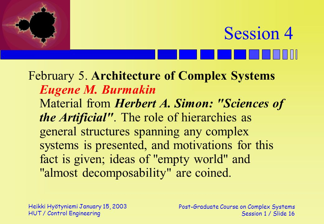 Heikki Hyötyniemi January 15, 2003 HUT / Control Engineering Post-Graduate Course on Complex Systems Session 1 / Slide 16 Session 4 February 5. Archit