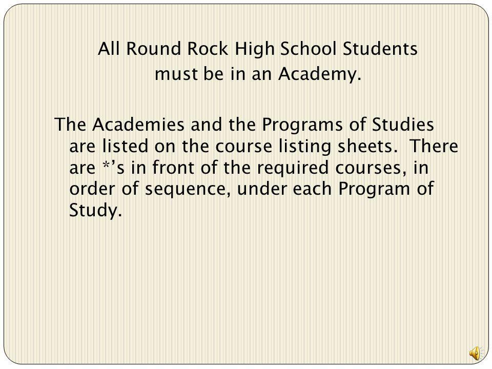 All Round Rock High School Students must be in an Academy.