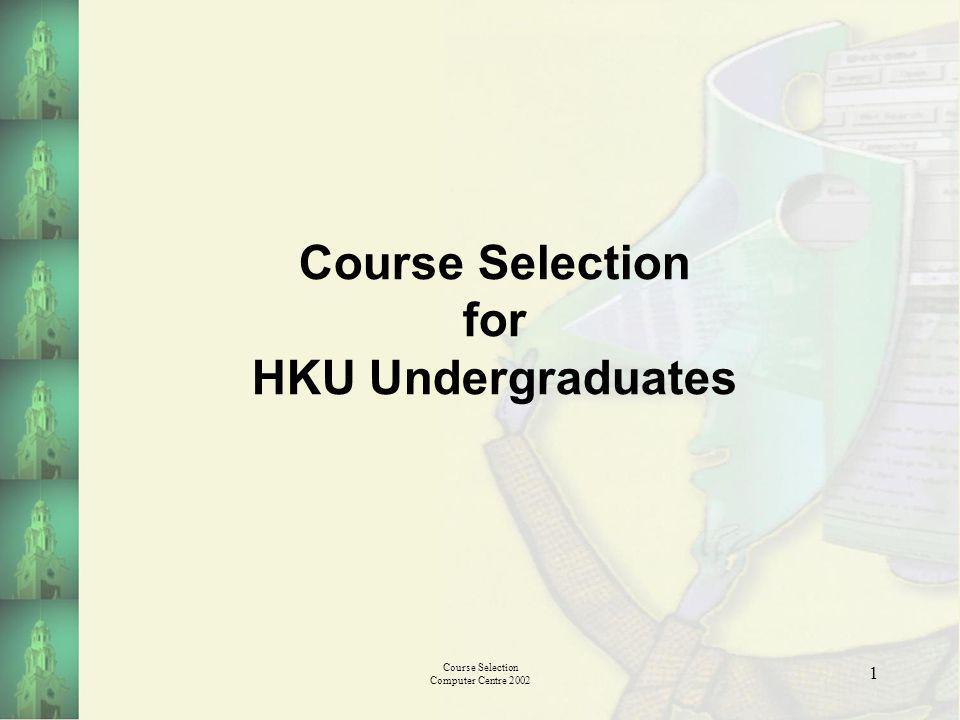 Course Selection Computer Centre 2002 1 Course Selection for HKU Undergraduates
