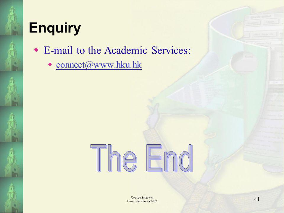 Course Selection Computer Centre 2002 41 Enquiry E-mail to the Academic Services: connect@www.hku.hk