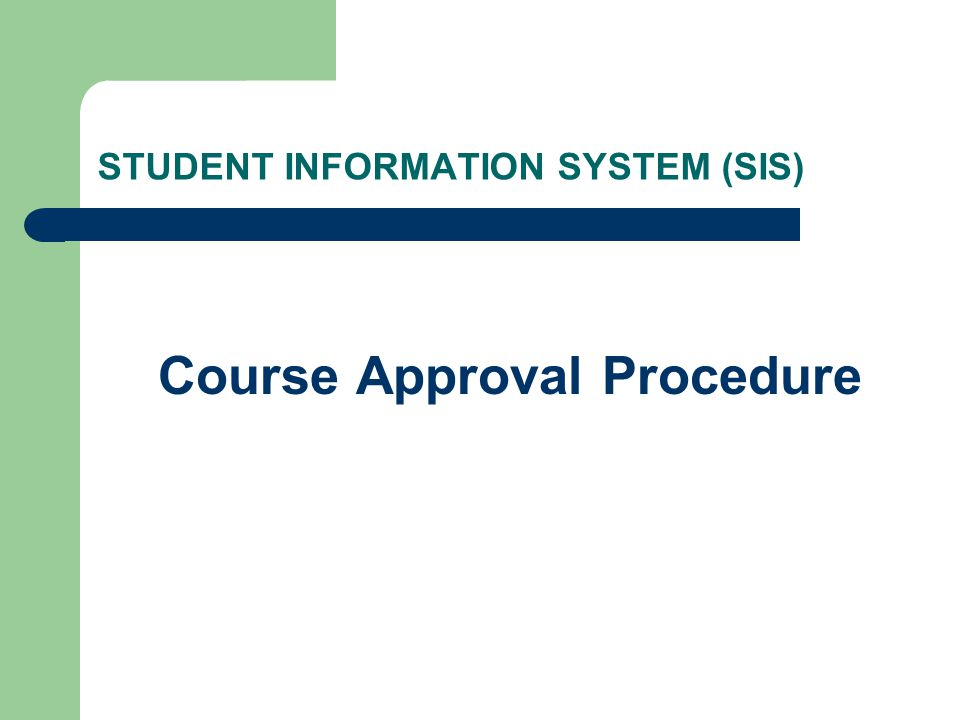 STUDENT INFORMATION SYSTEM (SIS) Course Approval Procedure