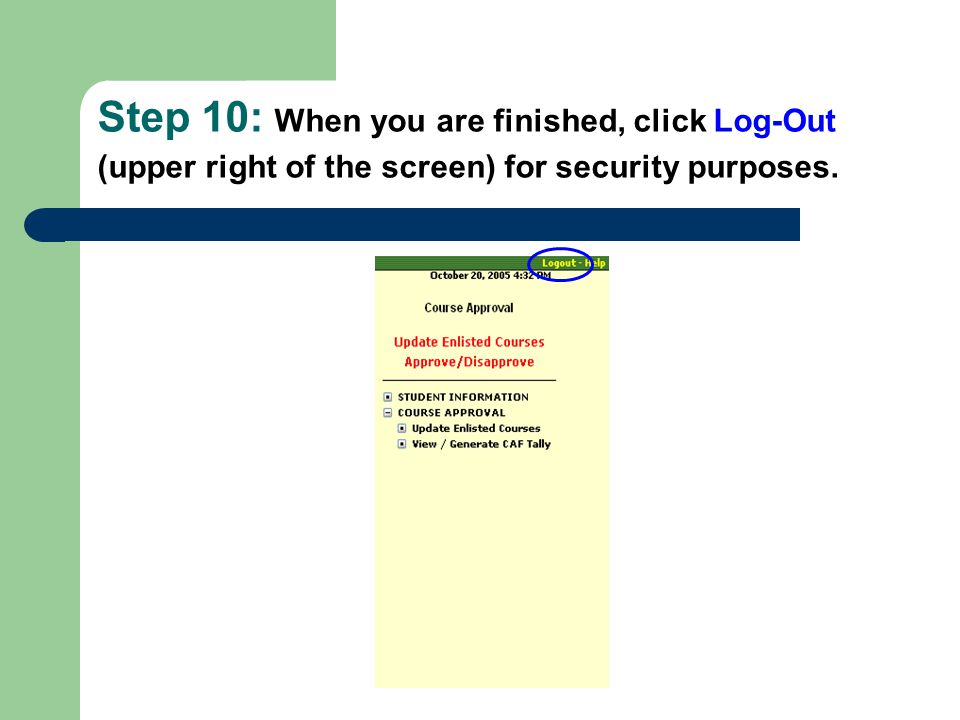 Step 10: When you are finished, click Log-Out (upper right of the screen) for security purposes.