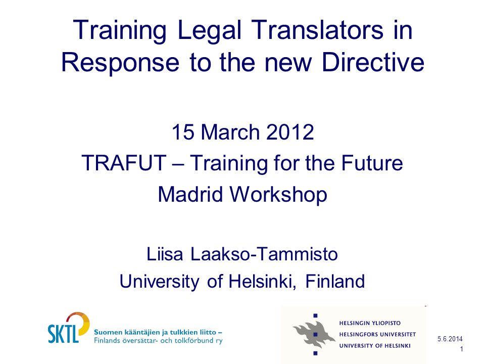 Training Legal Translators in Response to the new Directive 15 March 2012 TRAFUT – Training for the Future Madrid Workshop Liisa Laakso-Tammisto Unive