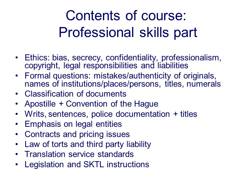 Contents of course: Professional skills part Ethics: bias, secrecy, confidentiality, professionalism, copyright, legal responsibilities and liabilitie
