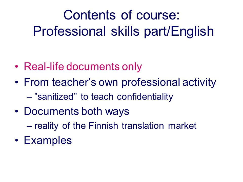 Contents of course: Professional skills part/English Real-life documents only From teachers own professional activity –sanitized to teach confidential