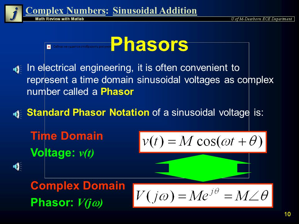 Complex Numbers:Sinusoidal Addition 9 Return to Time Domain n The steps can be repeated in reverse order to convert back to a sinusoidal function of t